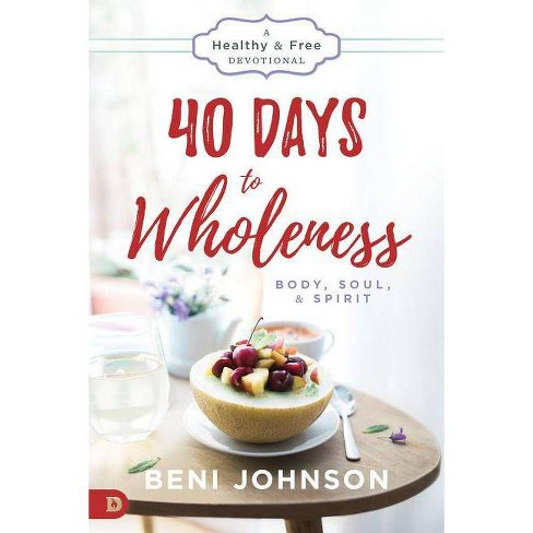 40 Days to Wholeness: Body, Soul, and Spirit - by  Beni Johnson (Paperback) - image 1 of 1