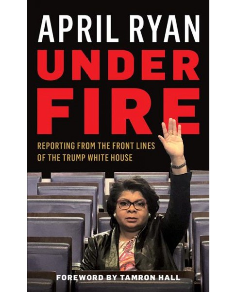 Under Fire : Reporting from the Front Lines of the Trump White House - Unabridged by April Ryan - image 1 of 1