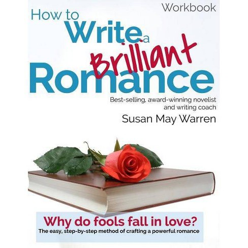 How to Write a Brilliant Romance Workbook - by Susan May Warren (Paperback)