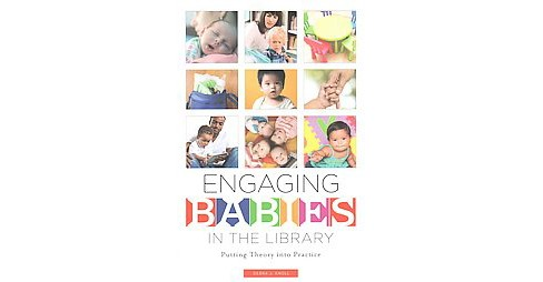 Engaging Babies in the Library : Putting Theory into Practice (Paperback) (Debra J. Knoll) - image 1 of 1