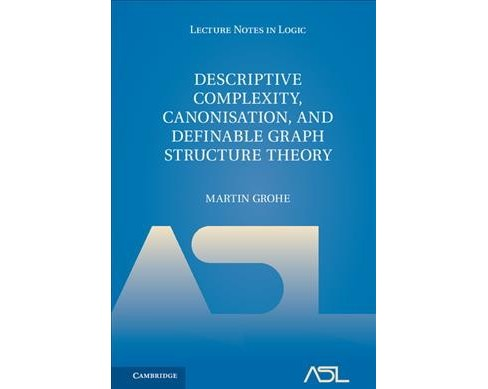 Descriptive Complexity, Canonisation, and Definable Graph Structure Theory (Hardcover) (Martin Grohe) - image 1 of 1