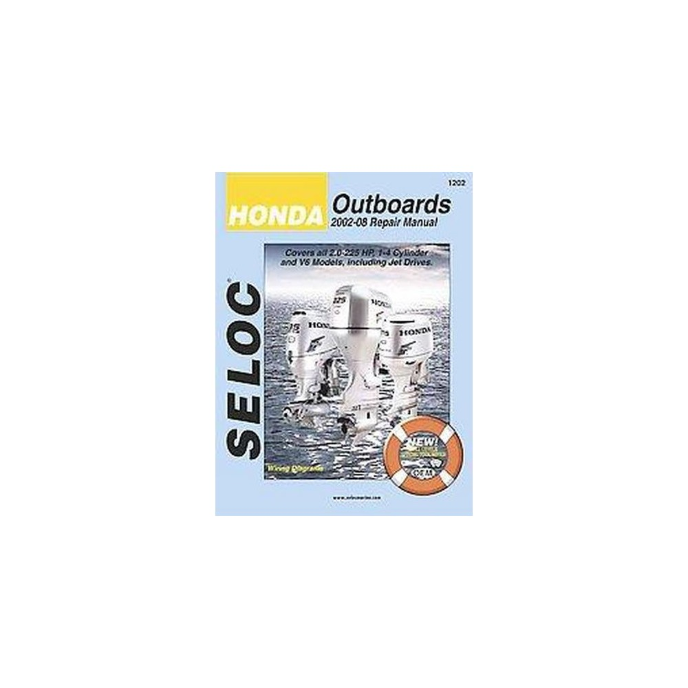 Seloc Honda Outboards 2002-14 Repair Manual : Covers all 2-250 Hp, 1-4 Cylinder and V6 Models, Including