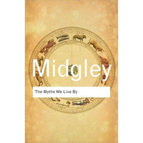 The Myths We Live by - (Routledge Classics (Paperback)) by  Mary Midgley (Paperback) - image 1 of 1