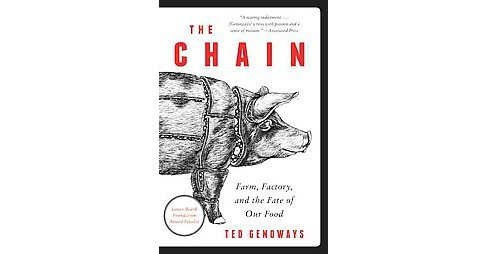 Chain : Farm, Factory, and the Fate of Our Food (Reprint) (Paperback) (Ted Genoways) - image 1 of 1