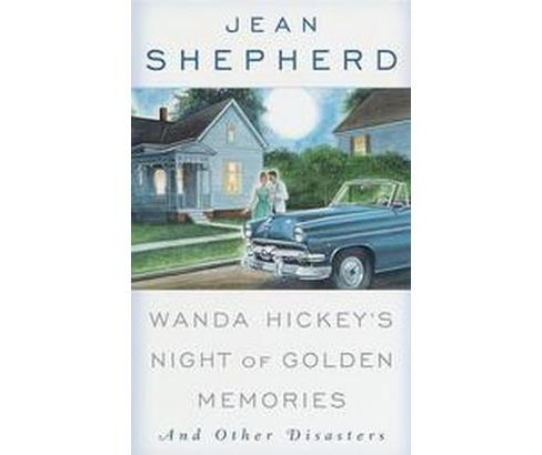 Wanda Hickey's Night of Golden Memories : And Other Disasters (Reissue) (Paperback) (Jean Shepherd) - image 1 of 1