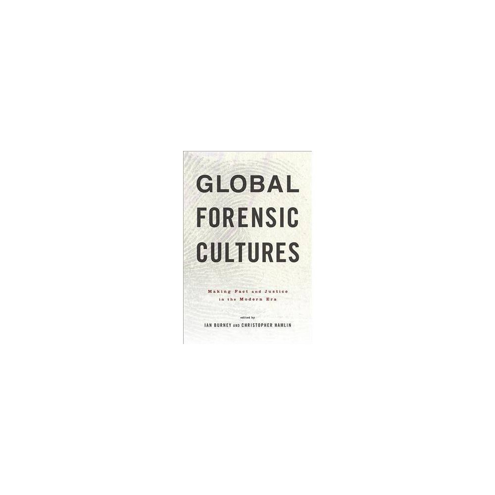 Global Forensic Cultures : Making Fact and Justice in the Modern Era - (Hardcover)