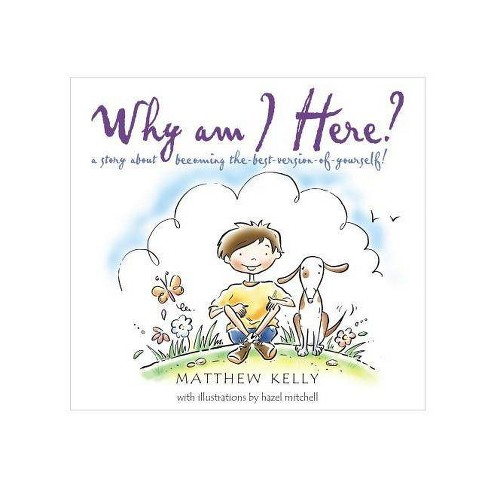Why Am I Here? - by  Matthew Kelly (Hardcover) - image 1 of 1
