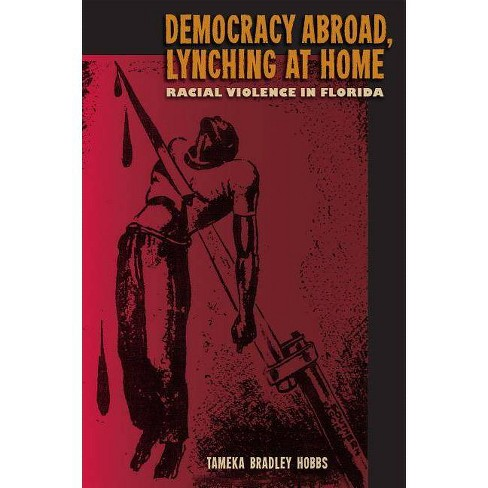 Democracy Abroad, Lynching at Home - by  Tameka Bradley Hobbs (Paperback) - image 1 of 1