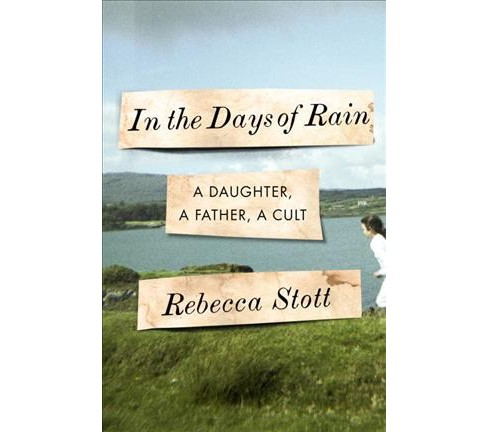 In the Days of Rain : A Daughter, a Father, a Cult -  by Rebecca Stott (Hardcover) - image 1 of 1
