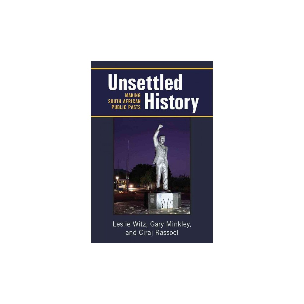 Unsettled History : Making South African Public Pasts (Paperback) (Leslie Witz & Gary Minkley & Ciraj