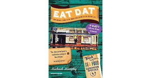 Eat Dat New Orleans : A Guide to the Unique Food Culture of the Crescent City (Updated) (Paperback) - image 1 of 1