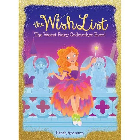 The Worst Fairy Godmother Ever! - (Wish List) by  Sarah Aronson (Hardcover) - image 1 of 1