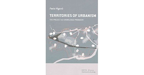 Territories of Urbanism : The Project As Knowledge Producer (Paperback) (Paola Viganu00f2) - image 1 of 1