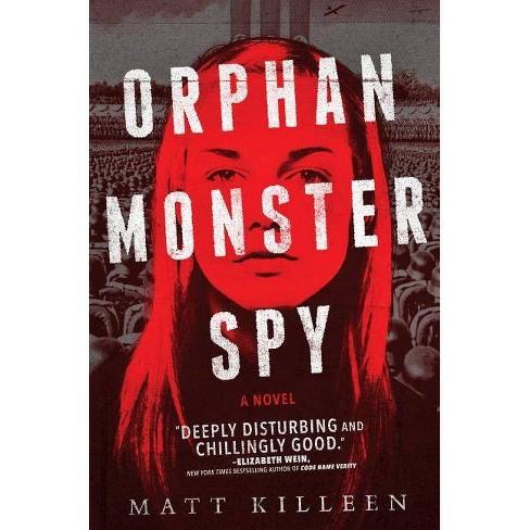 Orphan Monster Spy -  by Matt Killeen (Hardcover) - image 1 of 1