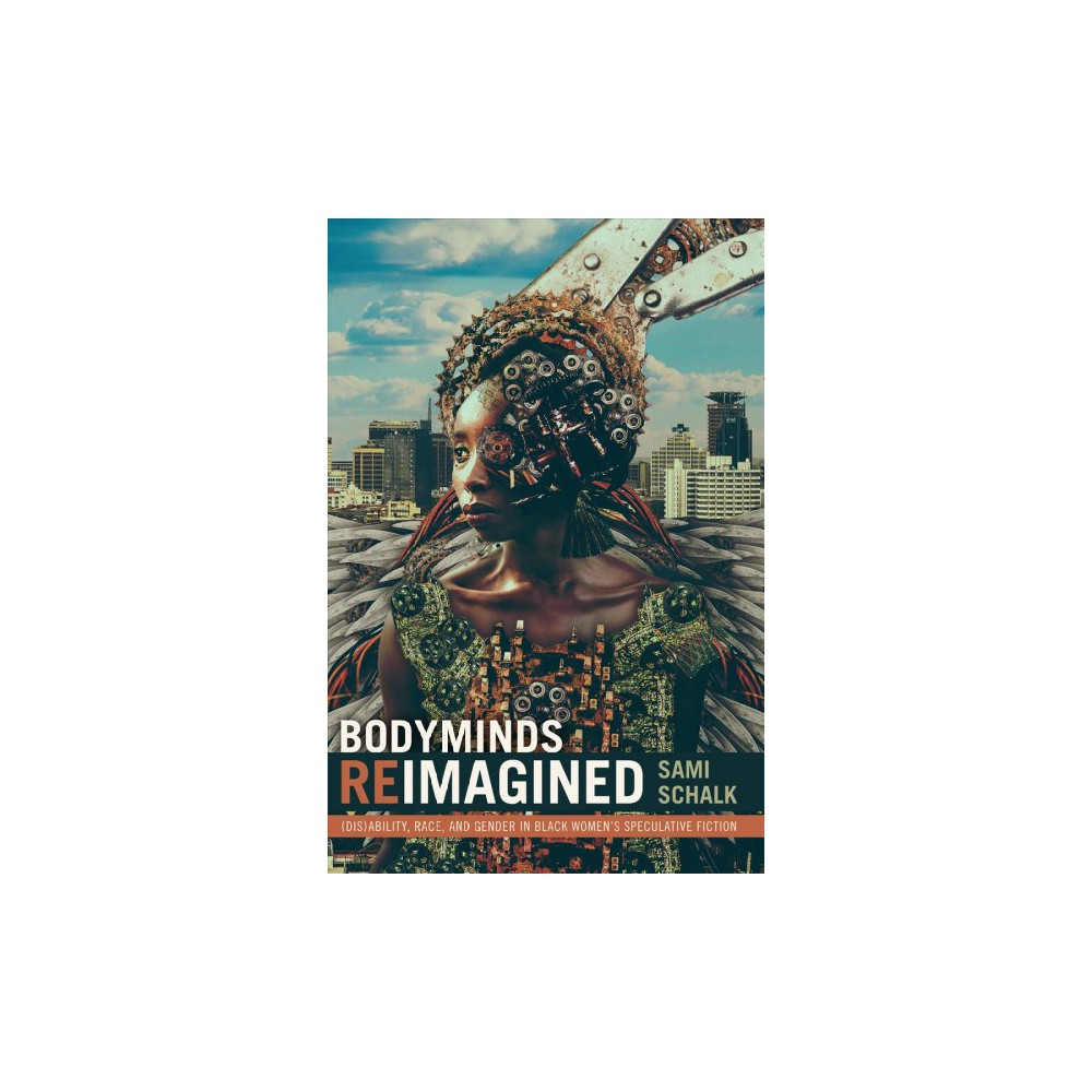 Bodyminds Reimagined : Disability, Race, and Gender in Black Women's Speculative Fiction - (Paperback)