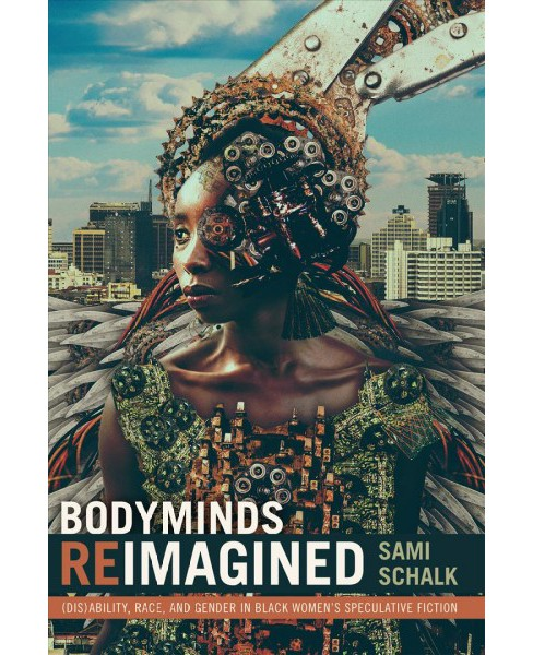 Bodyminds Reimagined : Disability, Race, and Gender in Black Women's Speculative Fiction -  (Paperback) - image 1 of 1