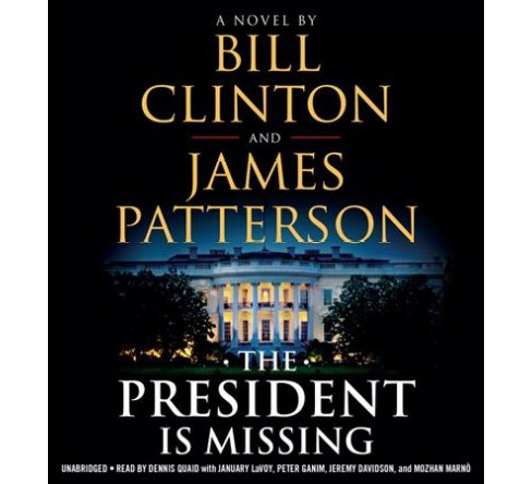 President Is Missing : Library Edition -  Unabridged by Bill Clinton & James Patterson (CD/Spoken Word) - image 1 of 1