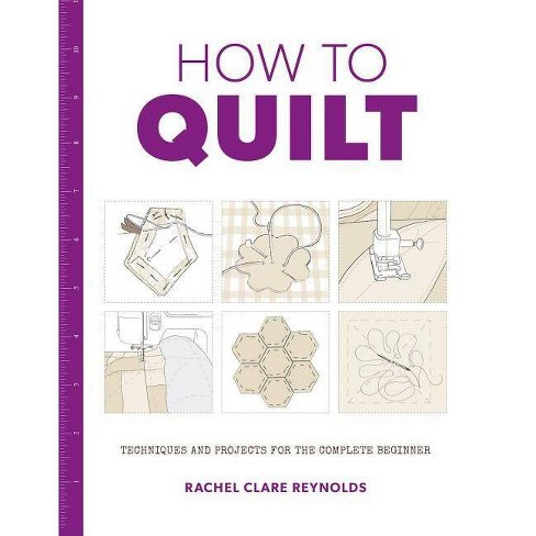 How to Quilt - by  Rachel Reynolds (Paperback) - image 1 of 1