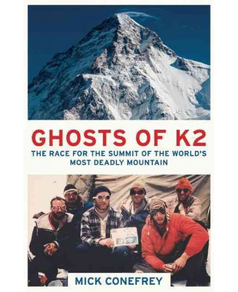 Ghosts of K2 : The Race for the Summit of the World's Most Deadly Mountain (Reprint) (Paperback) (Mick - image 1 of 1