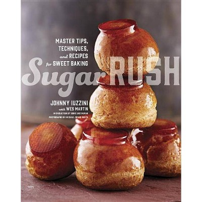 Sugar Rush - by Johnny Iuzzini & Wes Martin (Hardcover)