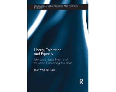 Liberty, Toleration and Equality : John Locke, Jonas Proast and the Letters Concerning Toleration - image 1 of 1