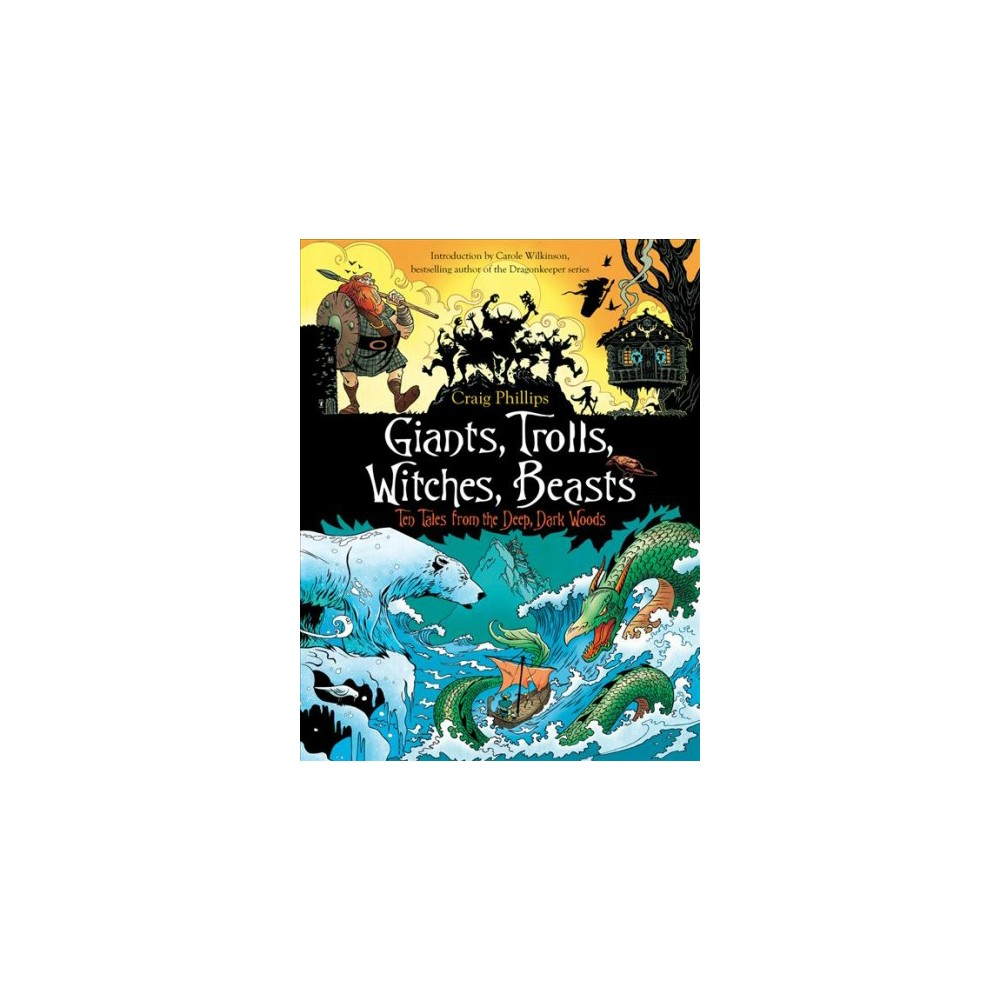 Giants, Trolls, Witches, Beasts : Ten Tales from the Deep, Dark Woods - by Craig Phillips (Paperback)