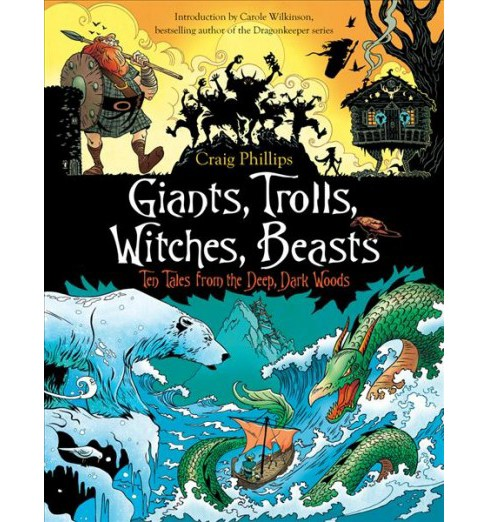 Giants, Trolls, Witches, Beasts : Ten Tales from the Deep, Dark Woods -  by Craig Phillips (Paperback) - image 1 of 1