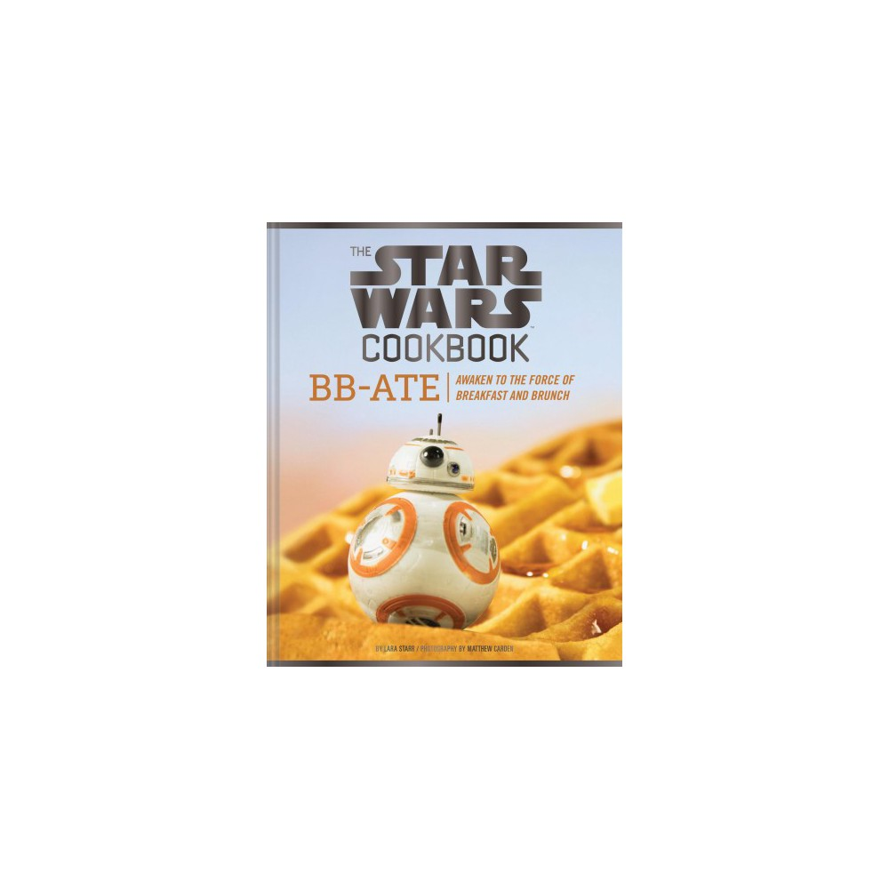 Star Wars Cookbook : BB-Ate: Awaken to the Force of Breakfast and Brunch (Hardcover) (Lara Starr)