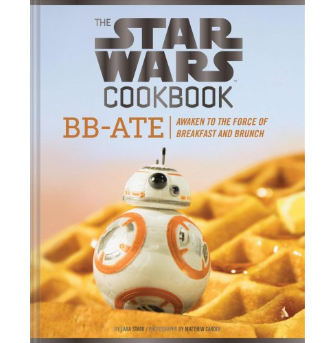 Star Wars Cookbook : BB-ATE: Awaken to the Force of Breakfast and Brunch (Hardcover) (Lara Starr) - image 1 of 1