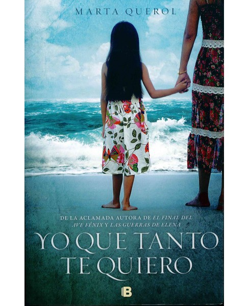Yo que tanto te quiero / Me That I love You so Much -  by Marta Querol (Paperback) - image 1 of 1