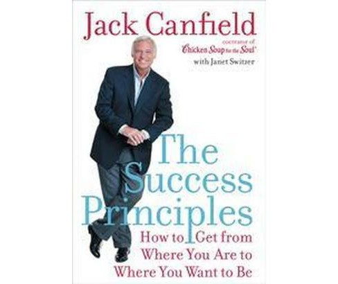 Success Principles : How to Get from Where You Are to Where You Want to Be (Hardcover) (Jack Canfield & - image 1 of 1