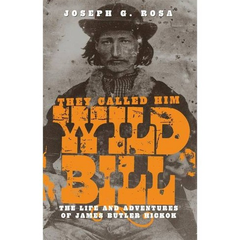 They Called Him Wild Bill - 2 Edition by  Joseph G Rosa (Paperback) - image 1 of 1