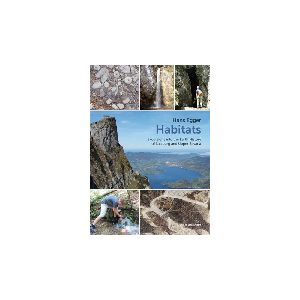 Habitats : Excursions into the Earth History of Salzburg and Upper Bavaria - by Hans Egger (Paperback)