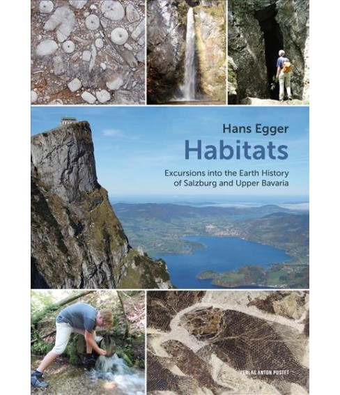 Habitats : Excursions into the Earth History of Salzburg and Upper Bavaria -  by Hans Egger (Paperback) - image 1 of 1