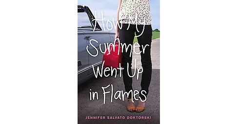 How My Summer Went Up in Flames (Paperback) (Jennifer Salvato Doktorski) - image 1 of 1