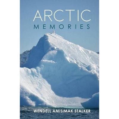 Arctic Memories - by  Amisimak Wendell Stalker (Paperback)