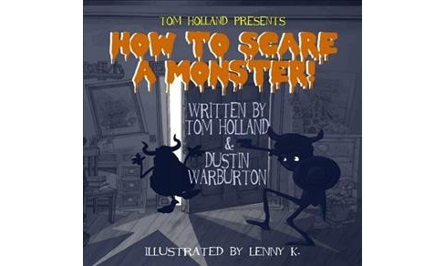 How to Scare a Monster! (Hardcover) (Tom Holland & Dustin Warburton) - image 1 of 1
