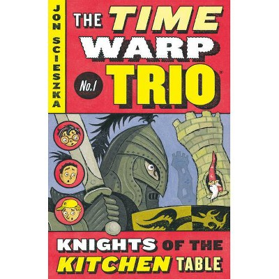 The Knights of the Kitchen Table #1 - (Time Warp Trio) by  Jon Scieszka (Paperback)