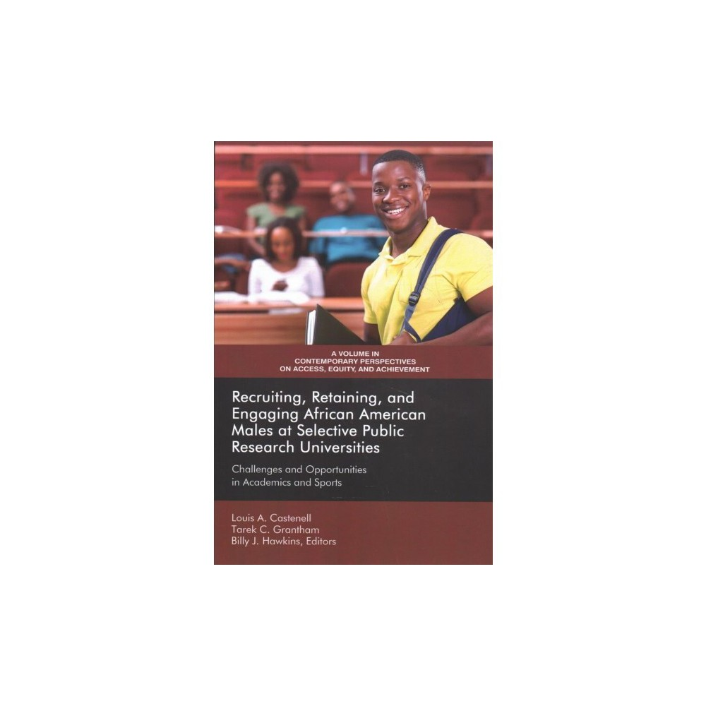 Recruiting, Retaining, and Engaging African-american Males at Selective Public Research Universities :
