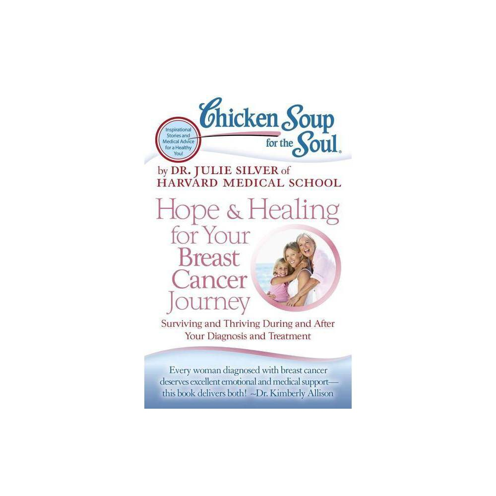 Chicken Soup For The Soul Hope Healing For Your Breast Cancer Journey By Julie Silver Paperback