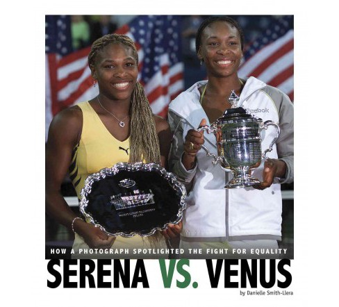 Serena Vs. Venus : How a Photograph Spotlighted the Fight for Equality (Paperback) (Danielle - image 1 of 1