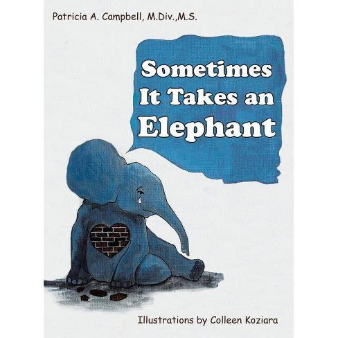 Sometimes It Takes an Elephant - by  Patricia a Campbell M DIV M S (Hardcover) - image 1 of 1