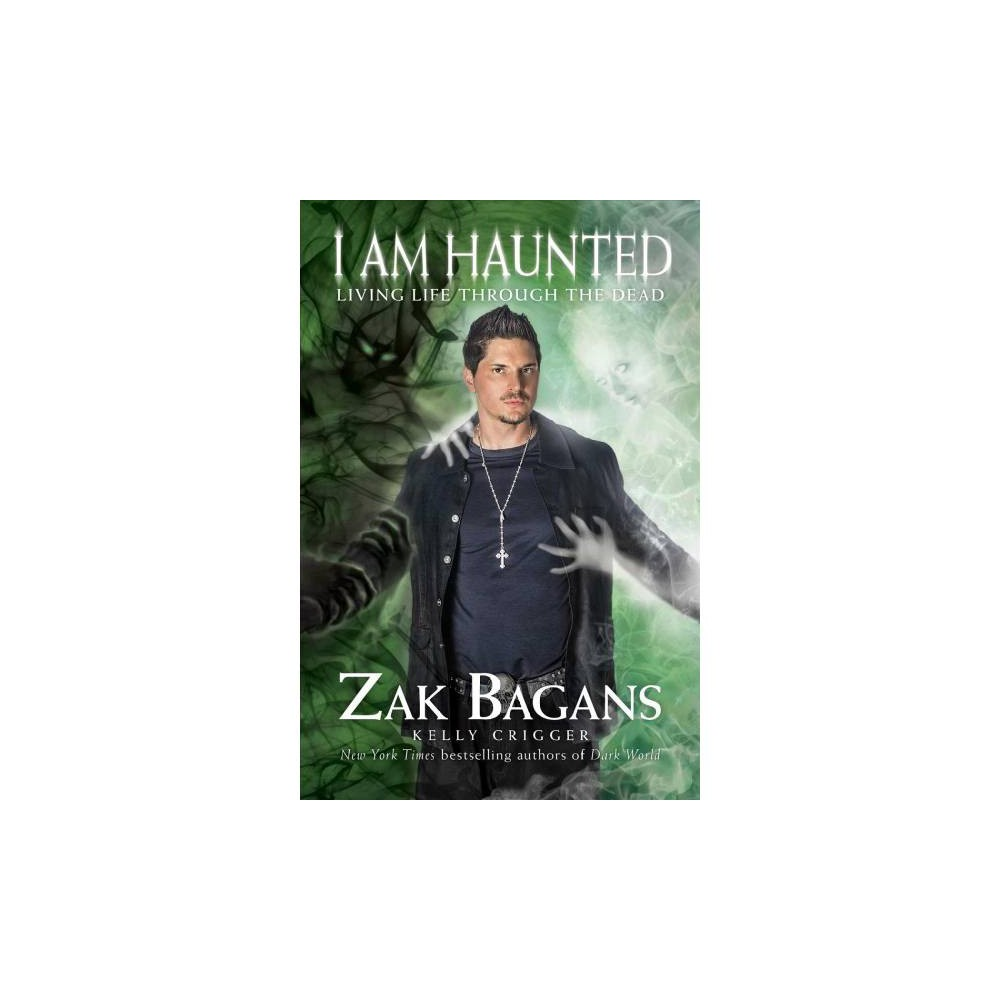 I Am Haunted : Living Life Through the Dead - Reprint by Zak Bagans (Paperback)