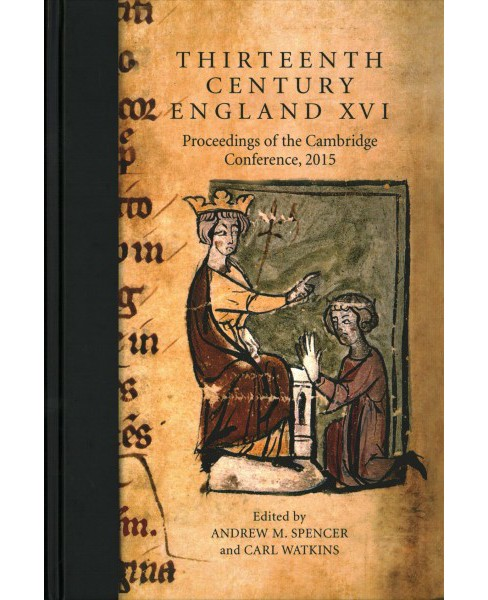 Thirteenth Century England XVI : Proceedings of the Cambridge Conference, 2015 (Hardcover) - image 1 of 1