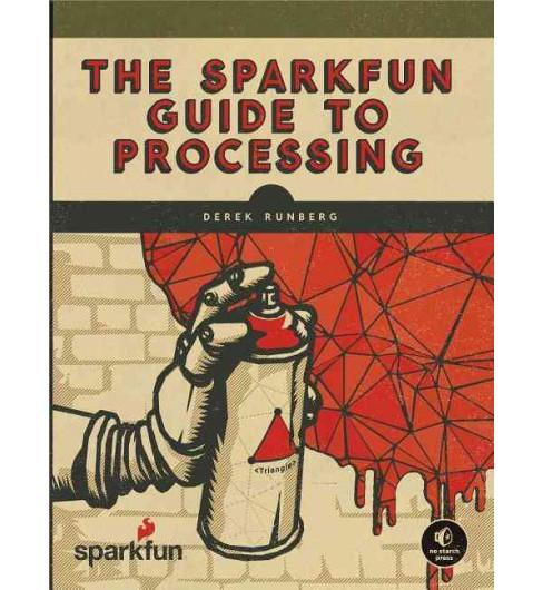Sparkfun Guide to Processing : Create Interactive Art With Code (Paperback) (Derek Runberg) - image 1 of 1