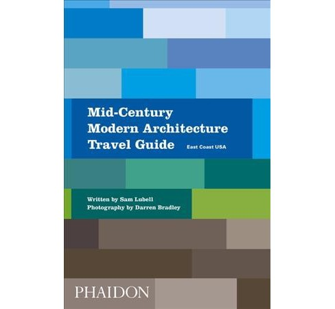 Mid-Century Modern Architecture Travel Guide : East Coast USA -  by Sam Lubell (Paperback) - image 1 of 1
