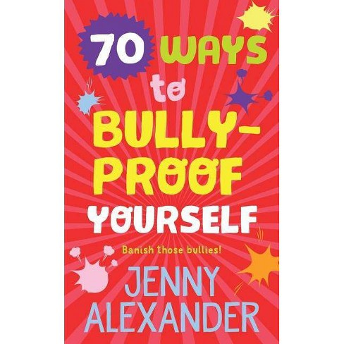 70 Ways to Bully-Proof Yourself - by  Jenny Alexander (Paperback) - image 1 of 1
