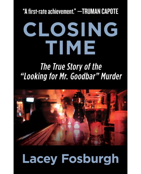 "Closing Time : The True Story of the ""Looking for Mr. Goodbar"" Murder -  by Lacey Fosburgh (Paperback) - image 1 of 1"