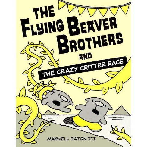Flying Beaver Brothers and the Crazy Critter Race - by  Maxwell Eaton (Hardcover) - image 1 of 1
