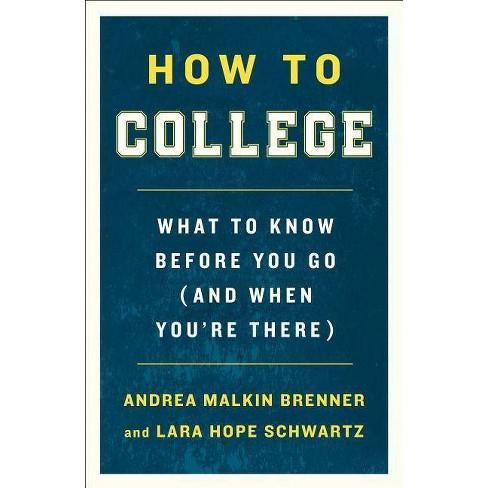 How to College - by  Andrea Malkin Brenner & Lara Hope Schwartz (Paperback) - image 1 of 1